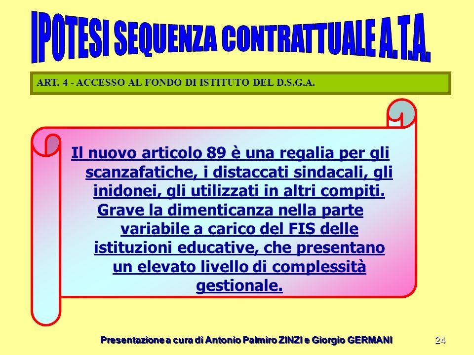 Presentazione a cura di Antonio Palmiro ZINZI e Giorgio GERMANI 24 ART. 4 - ACCESSO AL FONDO DI ISTITUTO DEL D.S.G.A. Il nuovo articolo 89 è una regal