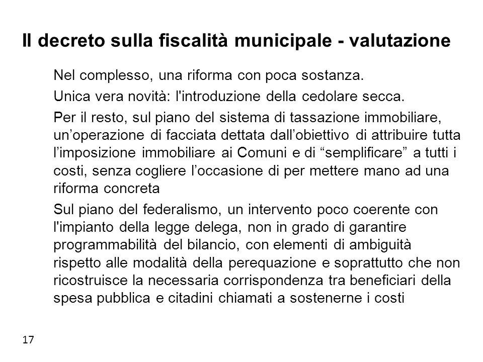 17 Il decreto sulla fiscalità municipale - valutazione Nel complesso, una riforma con poca sostanza.