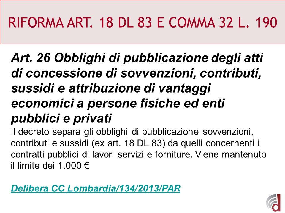 RIFORMA ART. 18 DL 83 E COMMA 32 L. 190 Art. 26 Obblighi di pubblicazione degli atti di concessione di sovvenzioni, contributi, sussidi e attribuzione