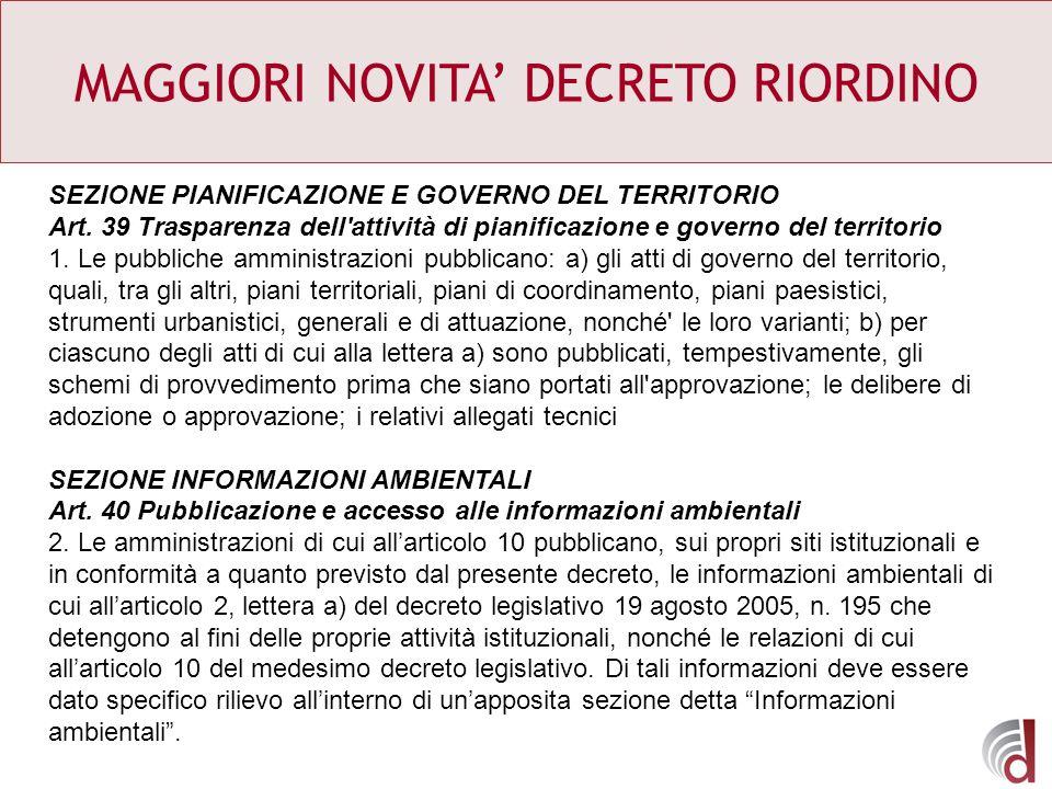 MAGGIORI NOVITA DECRETO RIORDINO SEZIONE PIANIFICAZIONE E GOVERNO DEL TERRITORIO Art. 39 Trasparenza dell'attività di pianificazione e governo del ter