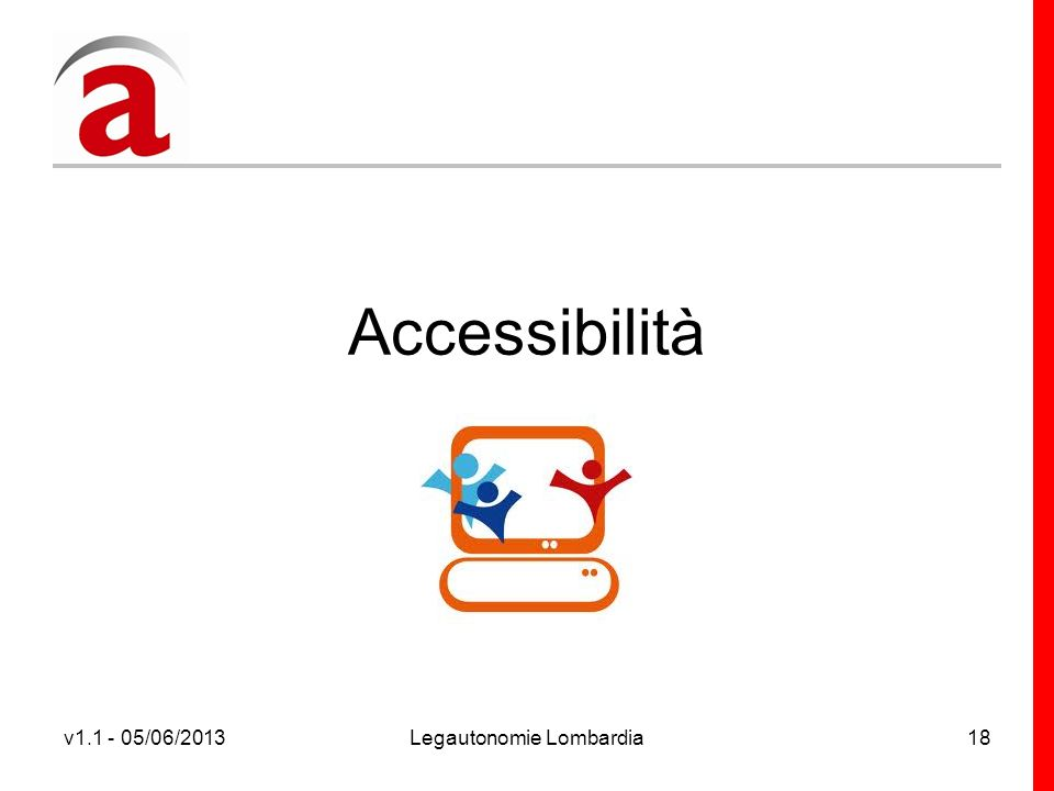 v1.1 - 05/06/2013Legautonomie Lombardia18 Accessibilità