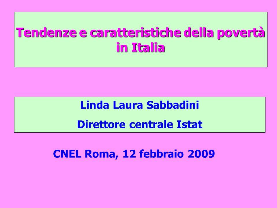 Tendenze e caratteristiche della povertà in Italia Linda Laura Sabbadini Direttore centrale Istat CNEL Roma, 12 febbraio 2009