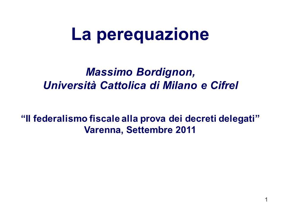 1 La perequazione Massimo Bordignon, Università Cattolica di Milano e Cifrel Il federalismo fiscale alla prova dei decreti delegati Varenna, Settembre