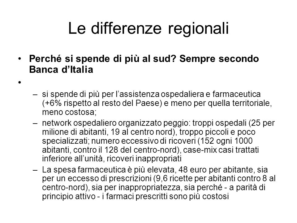 Le differenze regionali Perché si spende di più al sud? Sempre secondo Banca dItalia –si spende di più per lassistenza ospedaliera e farmaceutica (+6%
