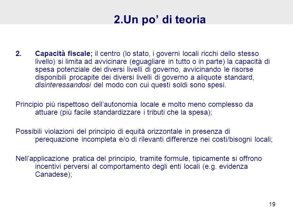 2.Un po di teoria 2.Capacità fiscale; il centro (lo stato, i governi locali ricchi dello stesso livello) si limita ad avvicinare (eguagliare in tutto