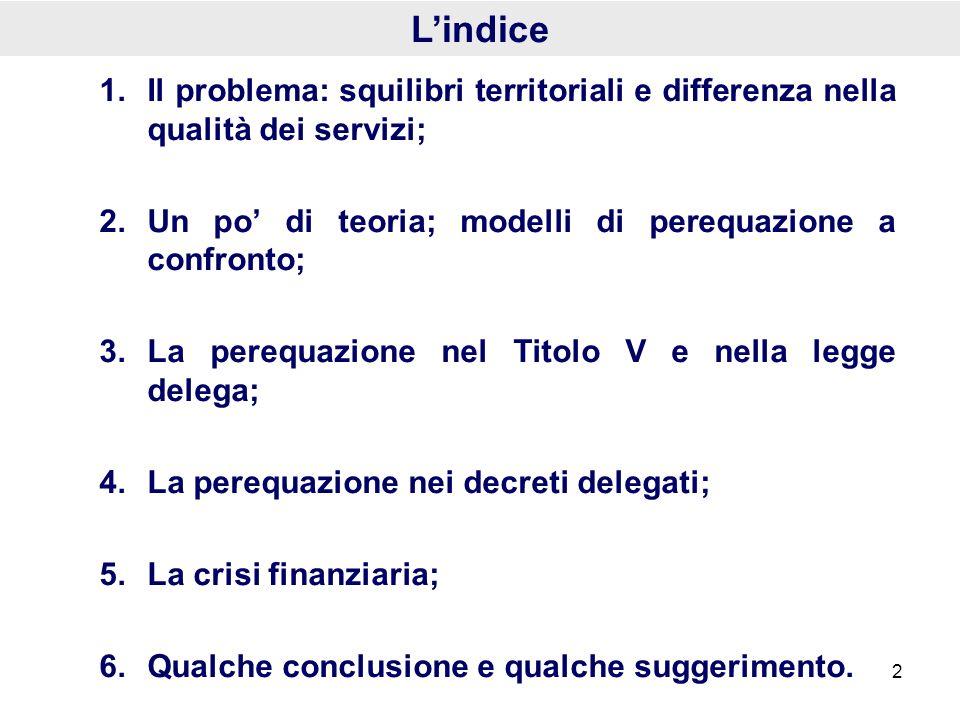 1.Il problema: squilibri territoriali e differenza nella qualità dei servizi; 2.Un po di teoria; modelli di perequazione a confronto; 3.La perequazion