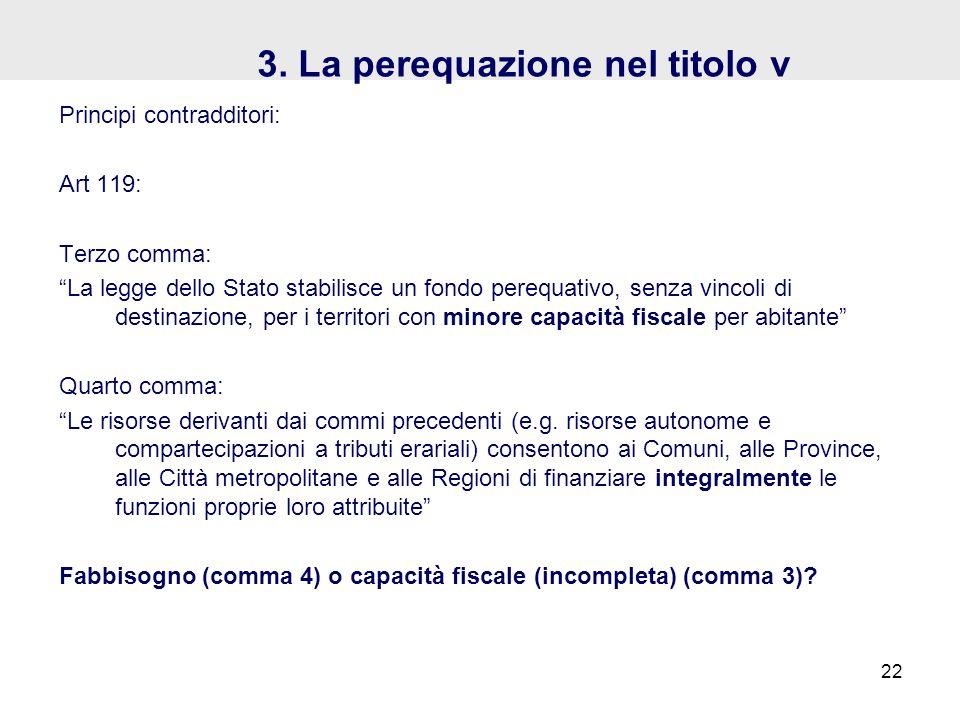 3. La perequazione nel titolo v Principi contradditori: Art 119: Terzo comma: La legge dello Stato stabilisce un fondo perequativo, senza vincoli di d