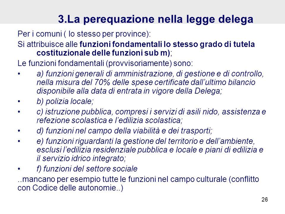 3.La perequazione nella legge delega Per i comuni ( lo stesso per province): Si attribuisce alle funzioni fondamentali lo stesso grado di tutela costi
