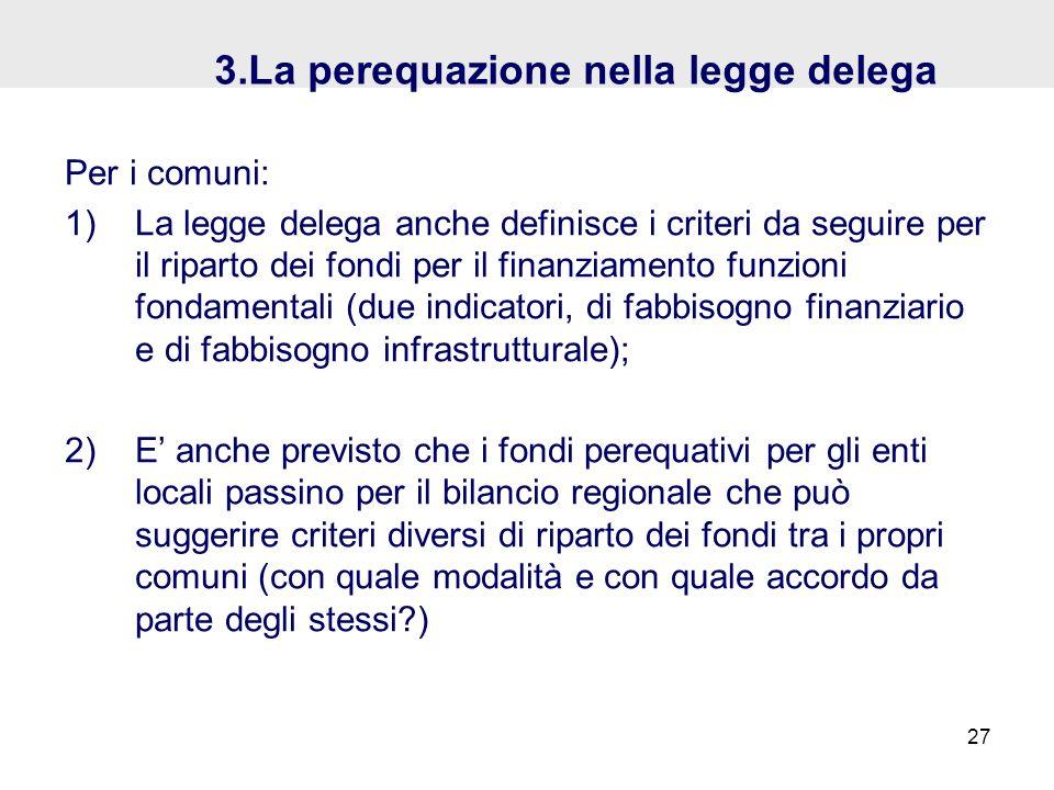3.La perequazione nella legge delega Per i comuni: 1)La legge delega anche definisce i criteri da seguire per il riparto dei fondi per il finanziament