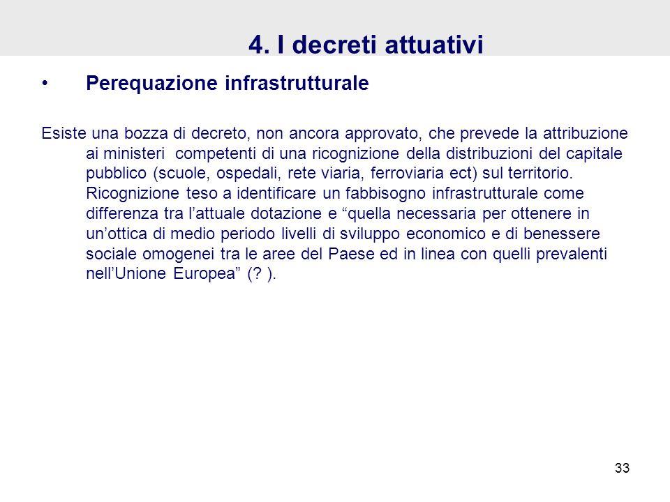 4. I decreti attuativi Perequazione infrastrutturale Esiste una bozza di decreto, non ancora approvato, che prevede la attribuzione ai ministeri compe