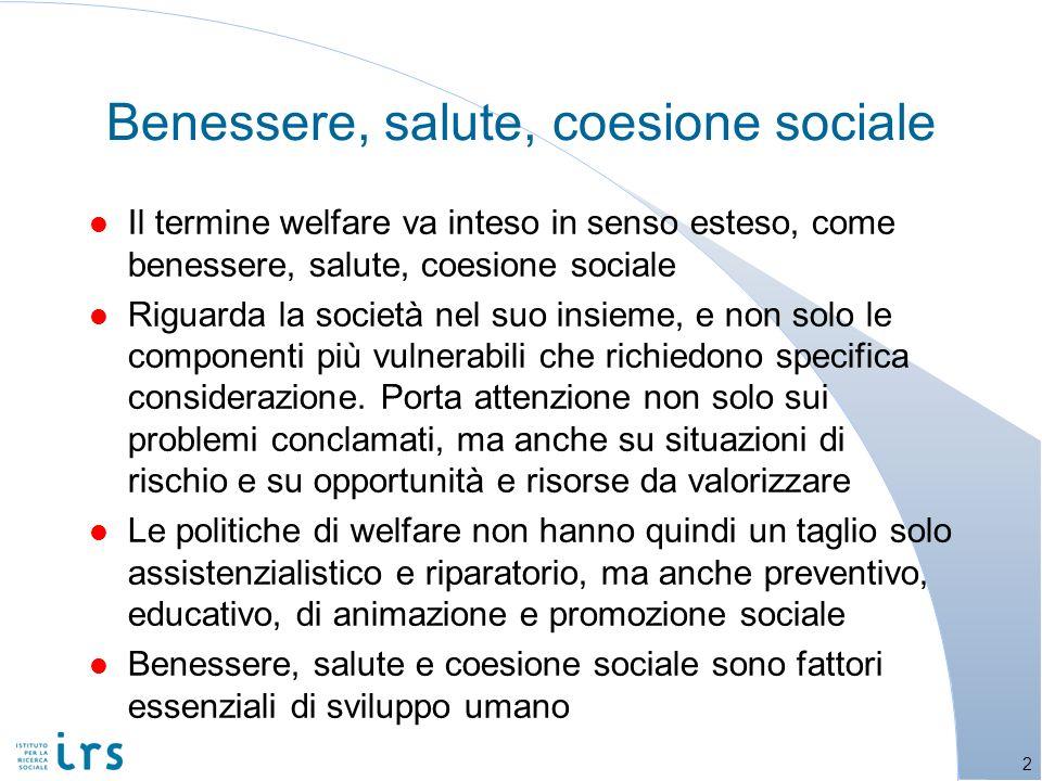 l Il termine welfare va inteso in senso esteso, come benessere, salute, coesione sociale l Riguarda la società nel suo insieme, e non solo le componenti più vulnerabili che richiedono specifica considerazione.
