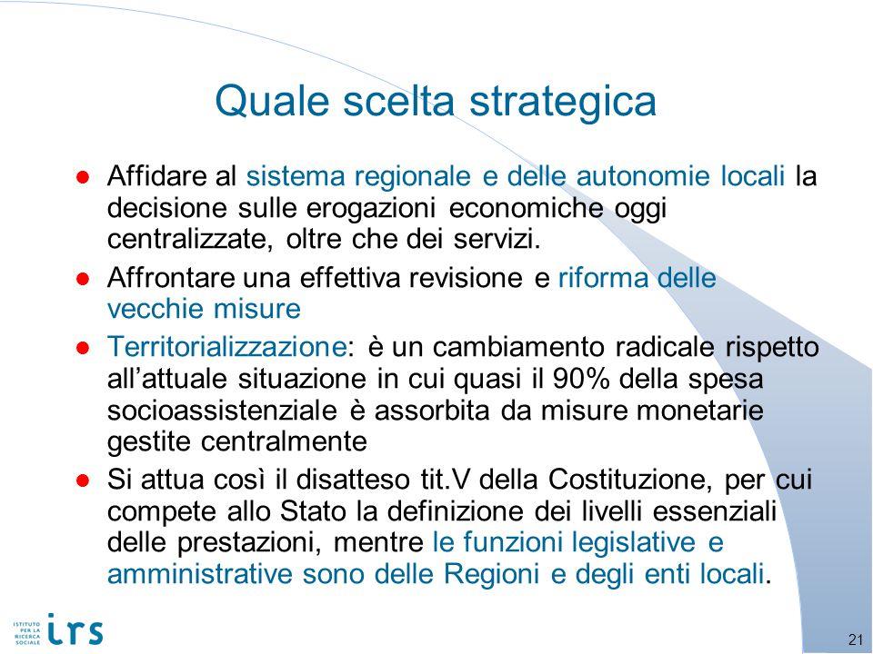 Quale scelta strategica l Affidare al sistema regionale e delle autonomie locali la decisione sulle erogazioni economiche oggi centralizzate, oltre che dei servizi.
