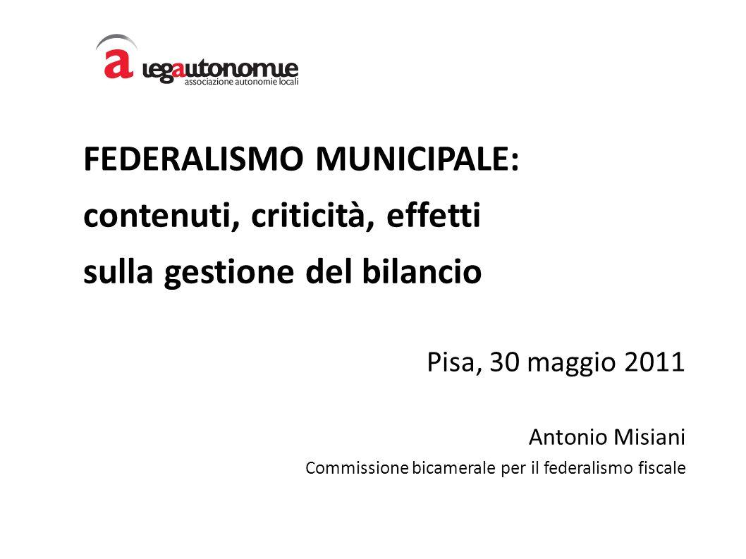 FEDERALISMO MUNICIPALE: contenuti, criticità, effetti sulla gestione del bilancio Pisa, 30 maggio 2011 Antonio Misiani Commissione bicamerale per il federalismo fiscale