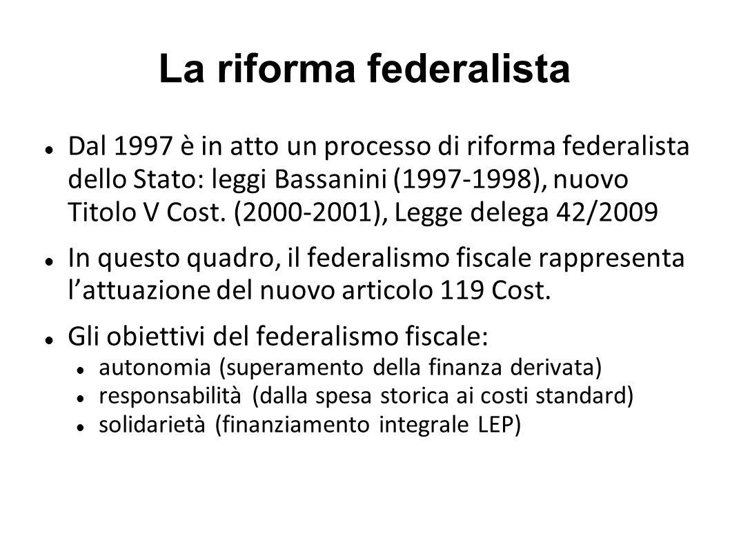 La riforma federalista Dal 1997 è in atto un processo di riforma federalista dello Stato: leggi Bassanini (1997-1998), nuovo Titolo V Cost.