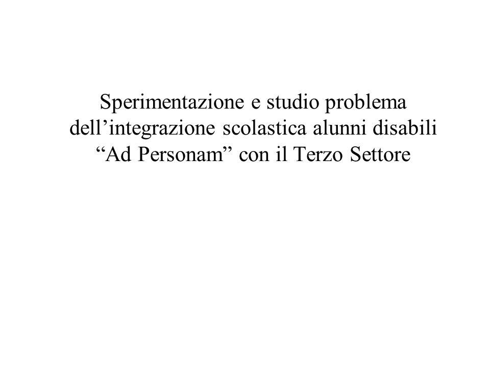 Sperimentazione e studio problema dellintegrazione scolastica alunni disabili Ad Personam con il Terzo Settore