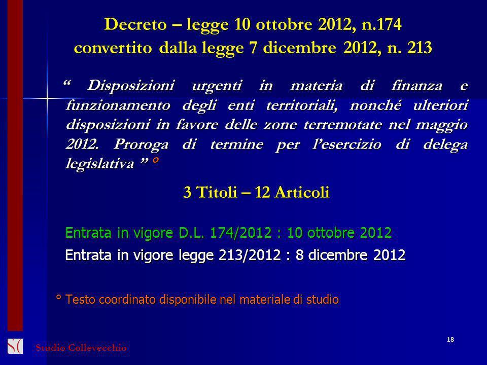 Studio Collevecchio Decreto – legge 10 ottobre 2012, n.174 convertito dalla legge 7 dicembre 2012, n. 213 18 Disposizioni urgenti in materia di finanz