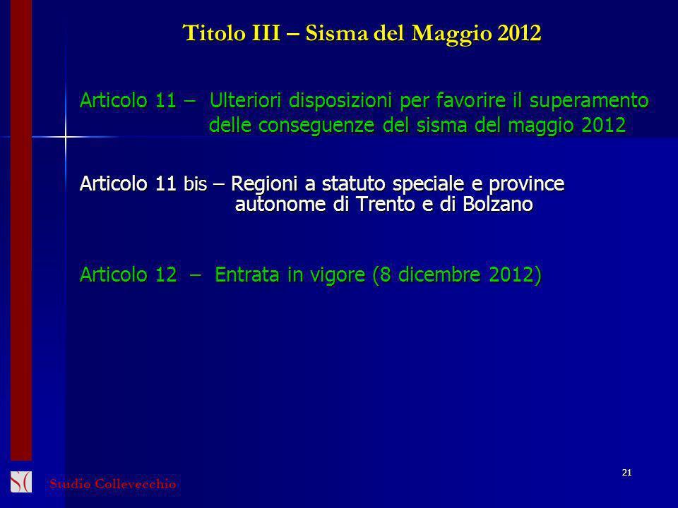 Studio Collevecchio 21 Titolo III – Sisma del Maggio 2012 Articolo 11 – Ulteriori disposizioni per favorire il superamento delle conseguenze del sisma