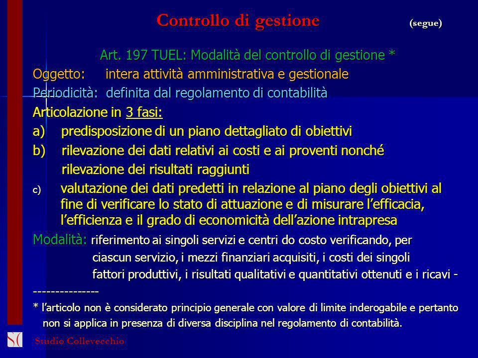 Controllo di gestione (segue) Controllo di gestione (segue) Art. 197 TUEL: Modalità del controllo di gestione * Oggetto: intera attività amministrativ