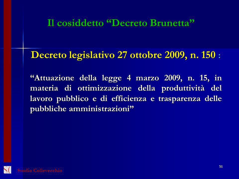Il cosiddetto Decreto Brunetta Decreto legislativo 27 ottobre 2009, n. 150 : Attuazione della legge 4 marzo 2009, n. 15, in materia di ottimizzazione