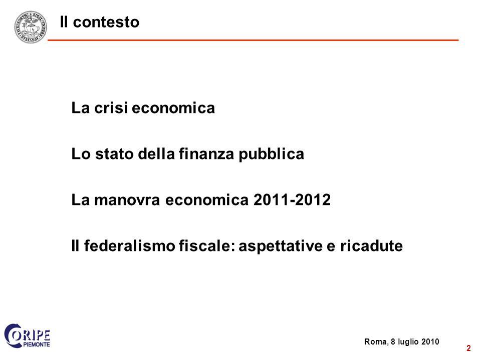 2 Roma, 8 luglio 2010 2 Il contesto La crisi economica Lo stato della finanza pubblica La manovra economica 2011-2012 Il federalismo fiscale: aspettative e ricadute
