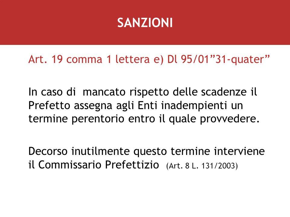 Art. 19 comma 1 lettera e) Dl 95/0131-quater In caso di mancato rispetto delle scadenze il Prefetto assegna agli Enti inadempienti un termine perentor