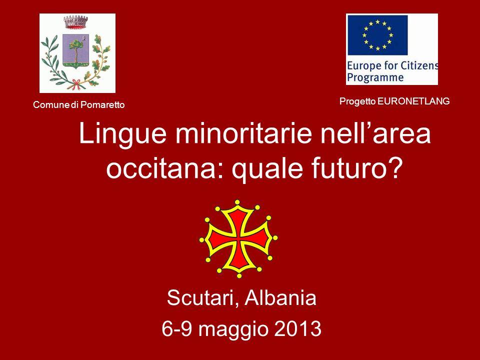 Lingue minoritarie nellarea occitana: quale futuro? Scutari, Albania 6-9 maggio 2013 Comune di Pomaretto Progetto EURONETLANG