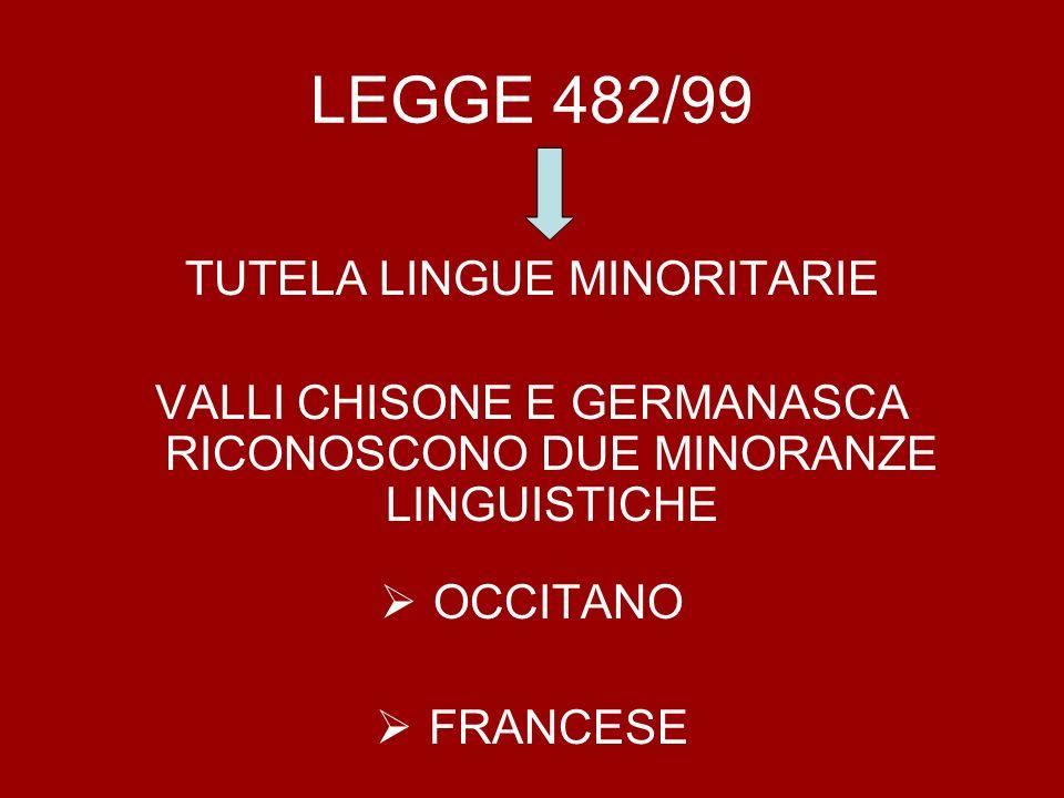 LEGGE 482/99 TUTELA LINGUE MINORITARIE VALLI CHISONE E GERMANASCA RICONOSCONO DUE MINORANZE LINGUISTICHE OCCITANO FRANCESE