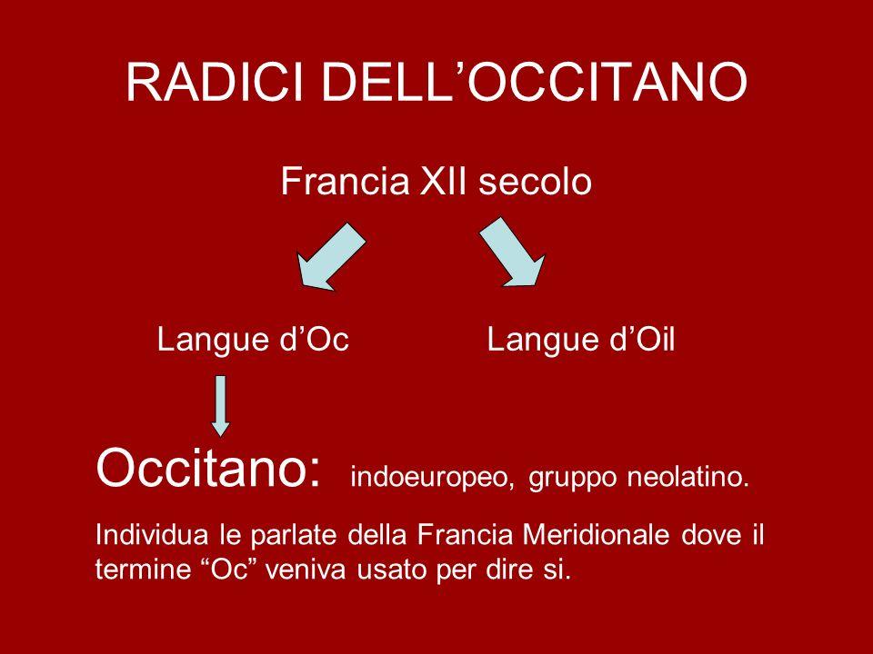 RADICI DELLOCCITANO Francia XII secolo Langue dOcLangue dOil Occitano: indoeuropeo, gruppo neolatino. Individua le parlate della Francia Meridionale d