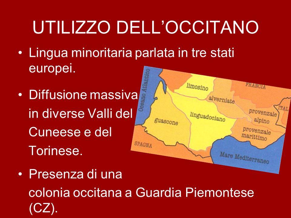 UTILIZZO DELLOCCITANO Lingua minoritaria parlata in tre stati europei. Diffusione massiva in diverse Valli del Cuneese e del Torinese. Presenza di una