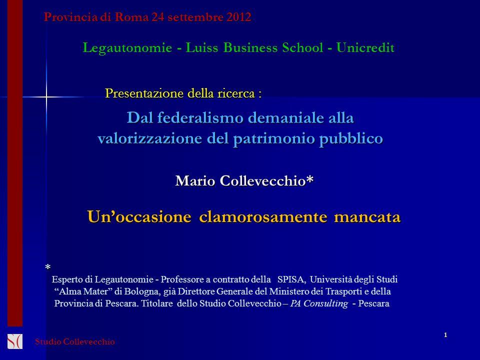Studio Collevecchio Provincia di Roma 24 settembre 2012 Mario Collevecchio* Dal federalismo demaniale alla valorizzazione del patrimonio pubblico Lega