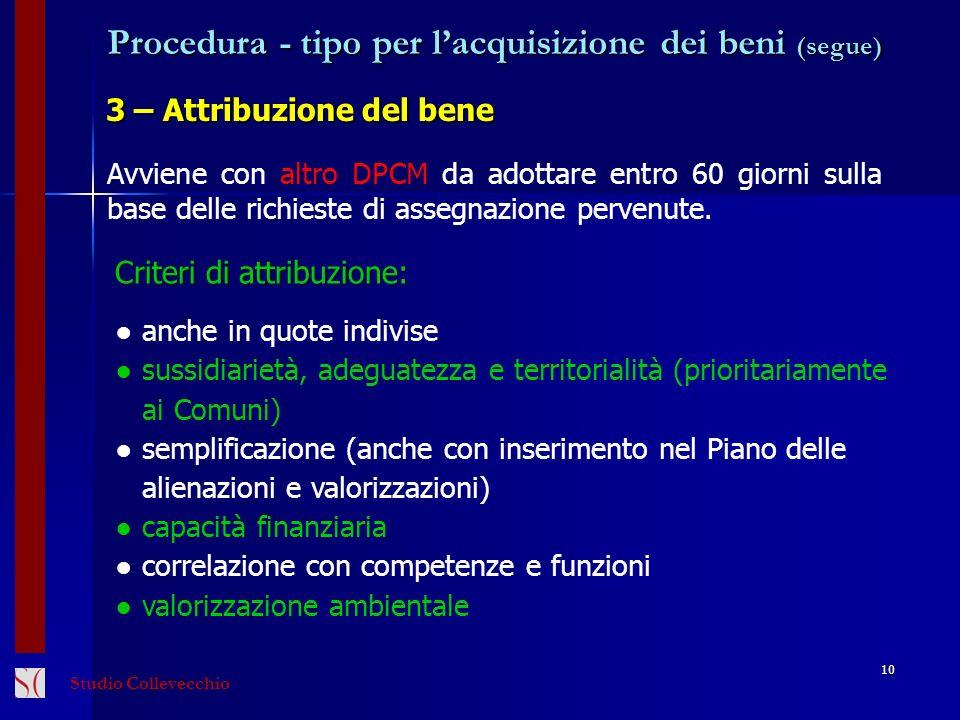 Procedura - tipo per lacquisizione dei beni (segue) 3 – Attribuzione del bene 10 Avviene con altro DPCM da adottare entro 60 giorni sulla base delle r