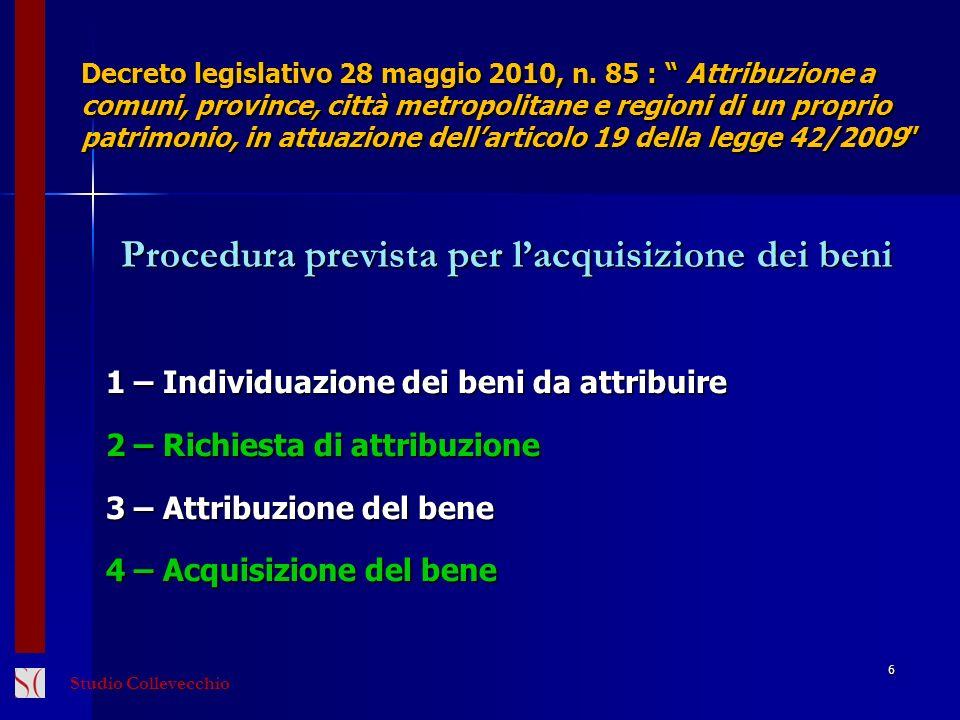 Procedura - tipo per lacquisizione dei beni (segue) 1 – Individuazione dei beni da attribuire 7 Elenchi contenuti in DPCM da adottare entro il 23 dicembre 2010 previa intesa con la Conferenza Unificata.