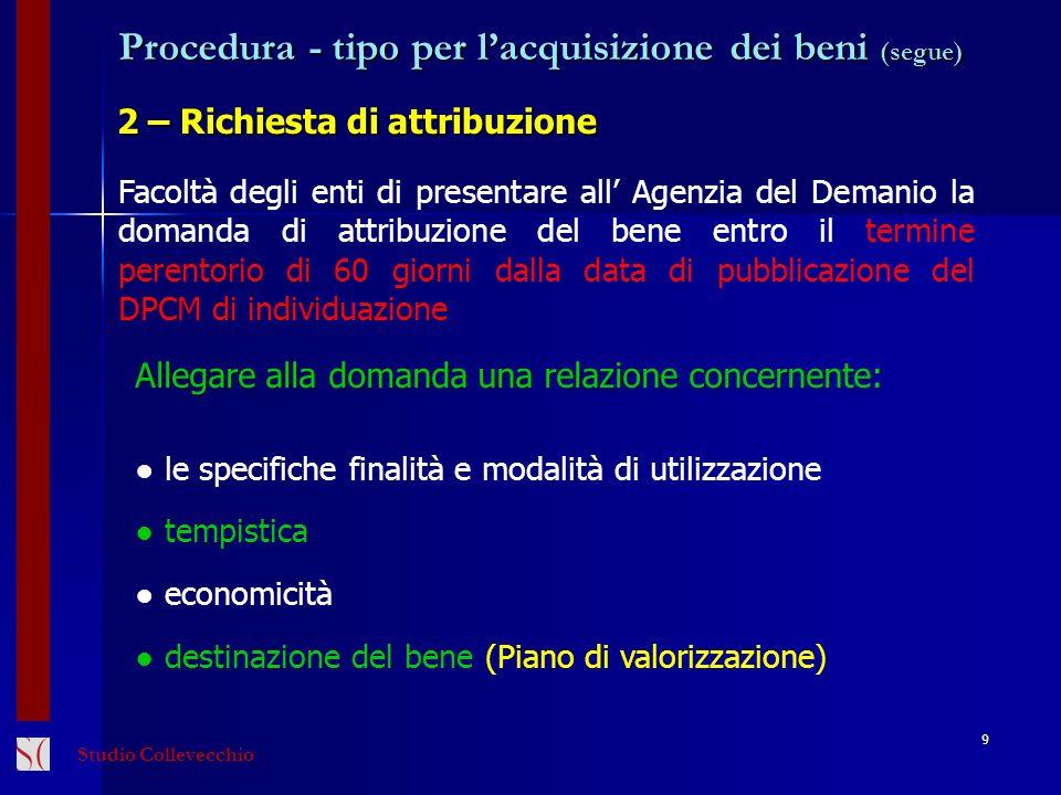 Procedura - tipo per lacquisizione dei beni (segue) 3 – Attribuzione del bene 10 Avviene con altro DPCM da adottare entro 60 giorni sulla base delle richieste di assegnazione pervenute.