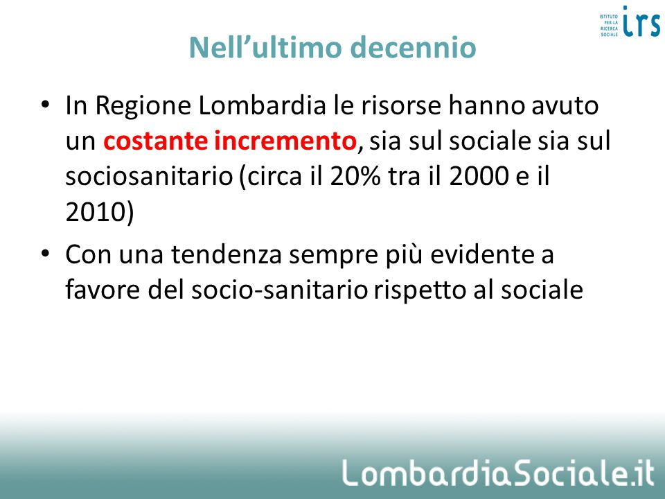 Nellultimo decennio In Regione Lombardia le risorse hanno avuto un costante incremento, sia sul sociale sia sul sociosanitario (circa il 20% tra il 20