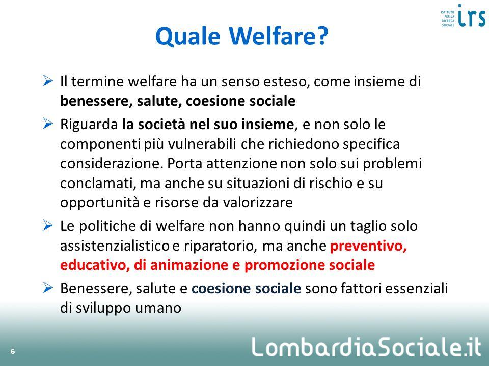 Il termine welfare ha un senso esteso, come insieme di benessere, salute, coesione sociale Riguarda la società nel suo insieme, e non solo le componen