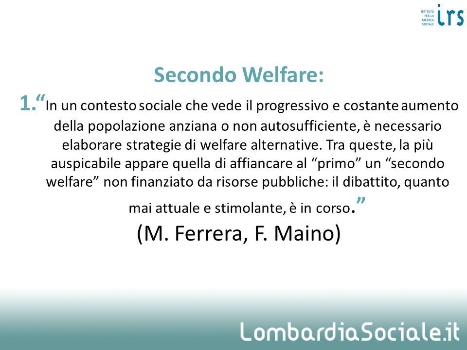 Secondo Welfare: 1. In un contesto sociale che vede il progressivo e costante aumento della popolazione anziana o non autosufficiente, è necessario el