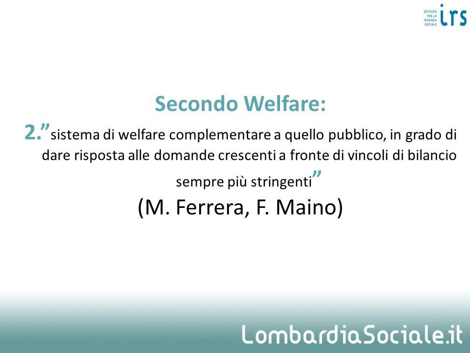 Secondo Welfare: 2. sistema di welfare complementare a quello pubblico, in grado di dare risposta alle domande crescenti a fronte di vincoli di bilanc