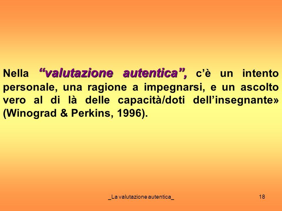 _La valutazione autentica_18 valutazione autentica, Nella valutazione autentica, cè un intento personale, una ragione a impegnarsi, e un ascolto vero