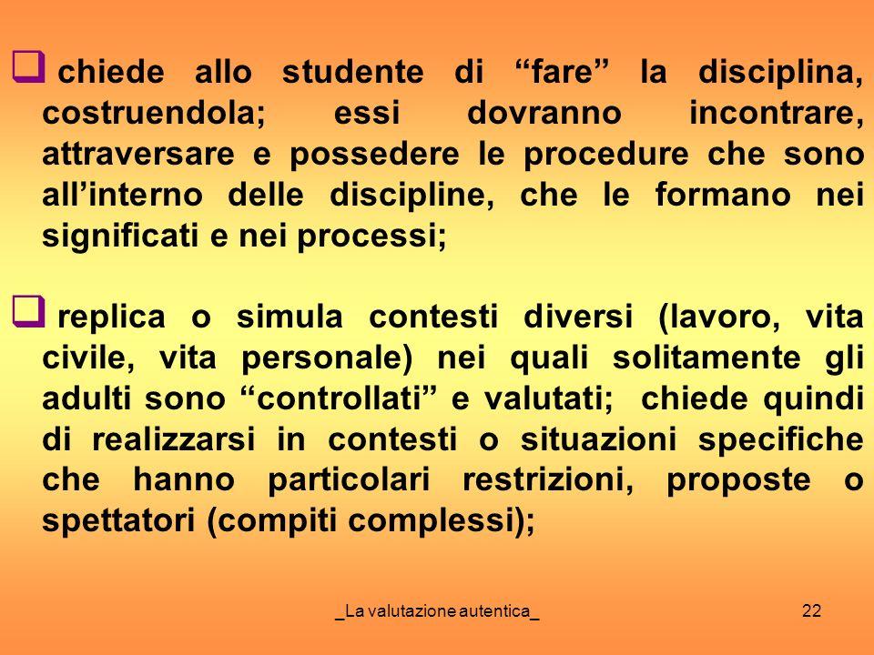 _La valutazione autentica_22 chiede allo studente di fare la disciplina, costruendola; essi dovranno incontrare, attraversare e possedere le procedure