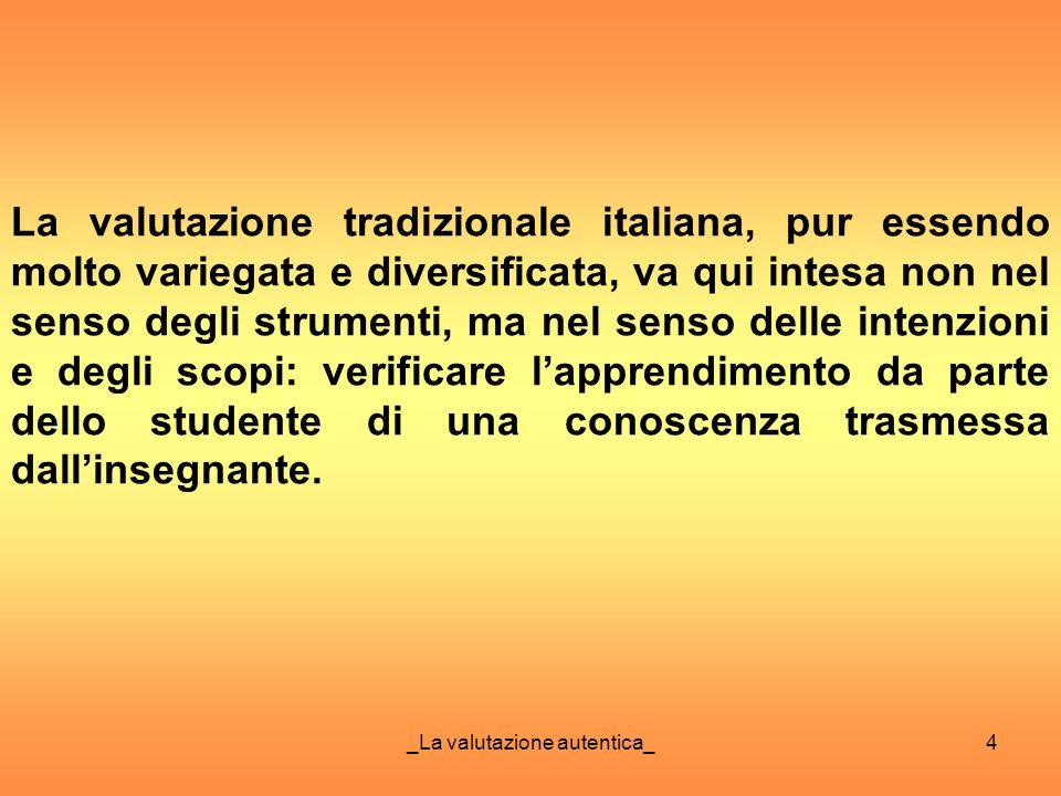 _La valutazione autentica_4 La valutazione tradizionale italiana, pur essendo molto variegata e diversificata, va qui intesa non nel senso degli strum