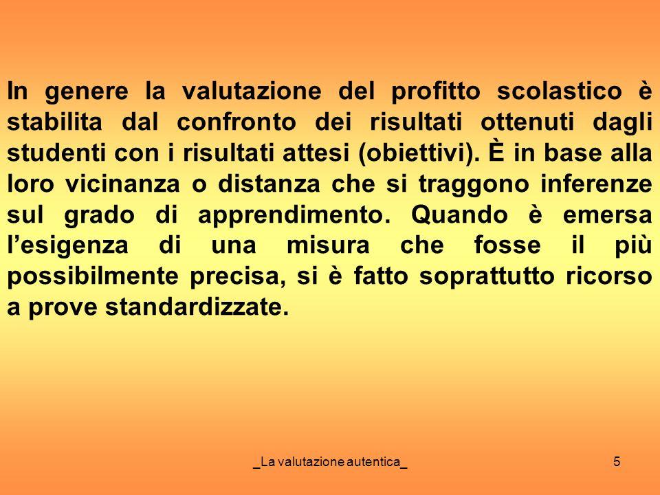 _La valutazione autentica_5 In genere la valutazione del profitto scolastico è stabilita dal confronto dei risultati ottenuti dagli studenti con i ris