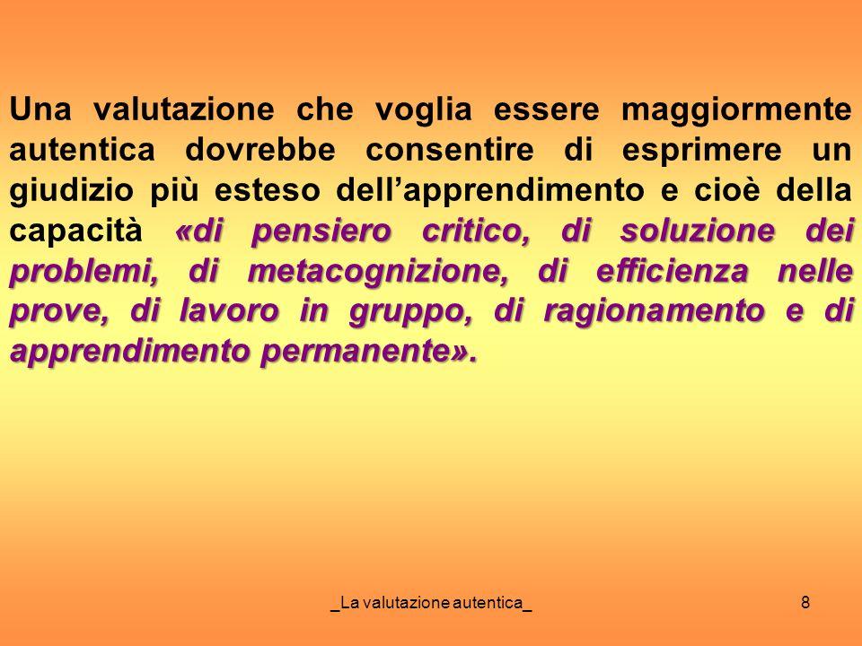 _La valutazione autentica_8 «di pensiero critico, di soluzione dei problemi, di metacognizione, di efficienza nelle prove, di lavoro in gruppo, di rag