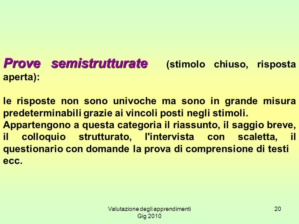 Valutazione degli apprendimenti Gig 2010 20 Prove semistrutturate Prove semistrutturate (stimolo chiuso, risposta aperta): le risposte non sono univoc