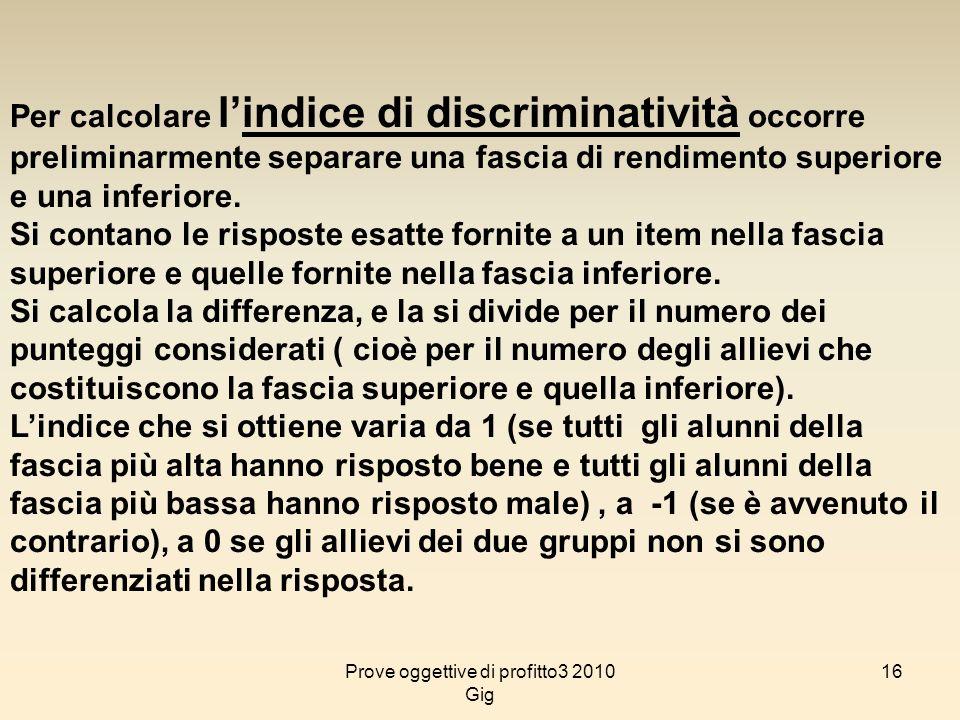 16 Per calcolare lindice di discriminatività occorre preliminarmente separare una fascia di rendimento superiore e una inferiore. Si contano le rispos