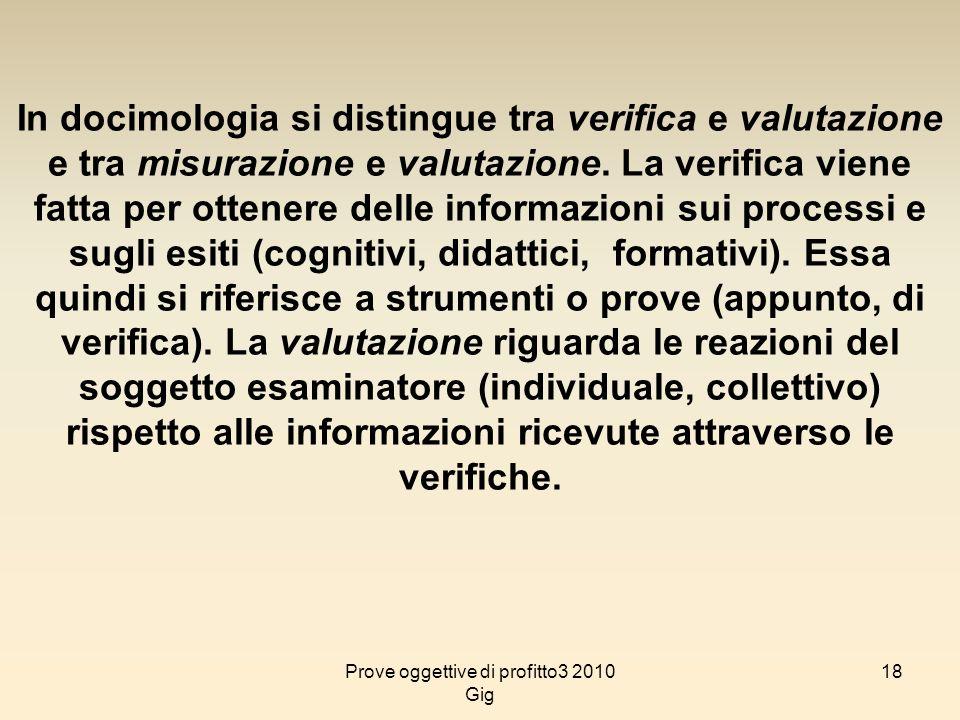 18 In docimologia si distingue tra verifica e valutazione e tra misurazione e valutazione. La verifica viene fatta per ottenere delle informazioni sui