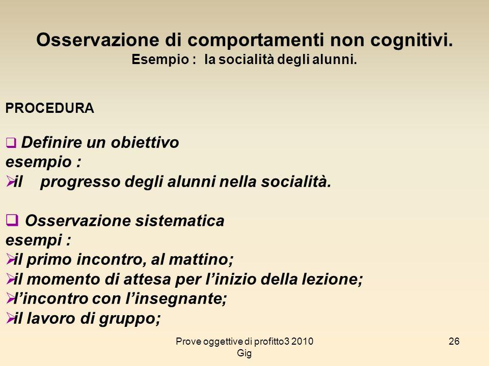 26 Osservazione di comportamenti non cognitivi. Esempio : la socialità degli alunni. PROCEDURA Definire un obiettivo esempio : il progresso degli alun