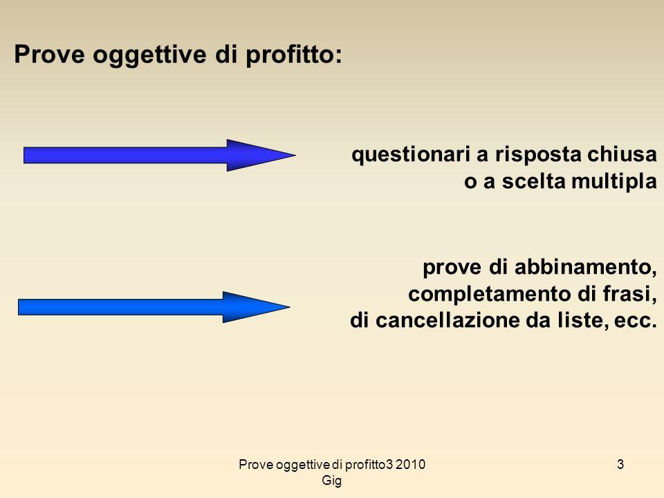 3 Prove oggettive di profitto: questionari a risposta chiusa o a scelta multipla prove di abbinamento, completamento di frasi, di cancellazione da lis
