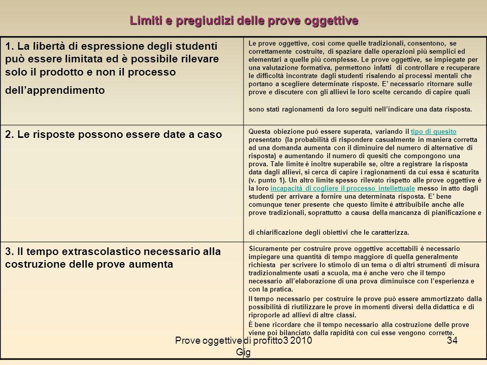 34 Limiti e pregiudizi delle prove oggettive 1. La libertà di espressione degli studenti può essere limitata ed è possibile rilevare solo il prodotto