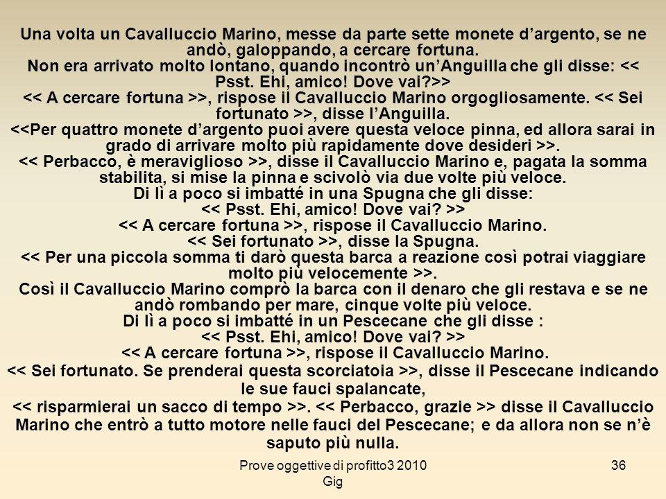 36 Una volta un Cavalluccio Marino, messe da parte sette monete dargento, se ne andò, galoppando, a cercare fortuna. Non era arrivato molto lontano, q