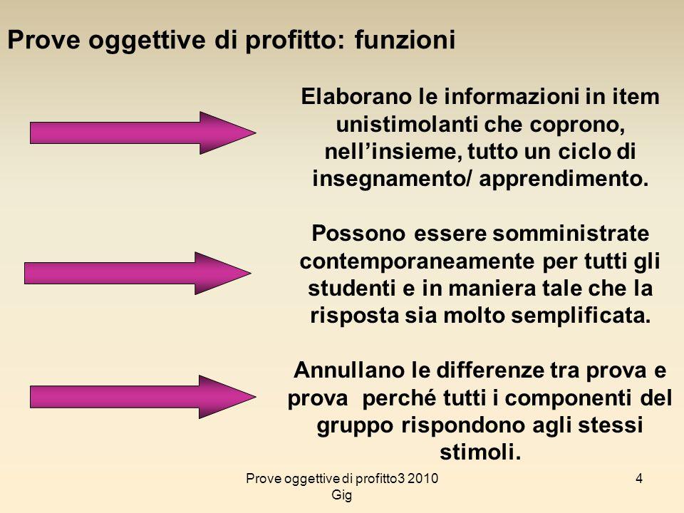 4 Prove oggettive di profitto: funzioni Elaborano le informazioni in item unistimolanti che coprono, nellinsieme, tutto un ciclo di insegnamento/ appr